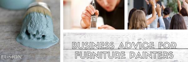 Business Advice for Furniture Painters. | fusionmineralpaint.com